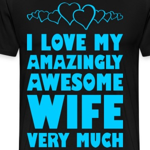 I Love My Amazingly Awesome Wife Very Much T-Shirts - Men's Premium T-Shirt