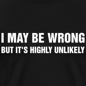 I May Be Wrong But Its Highly Unlikely T-Shirts - Men's Premium T-Shirt
