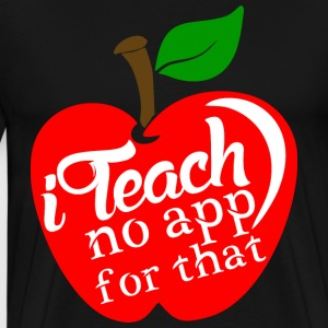 I Teach No App For That T-Shirts - Men's Premium T-Shirt