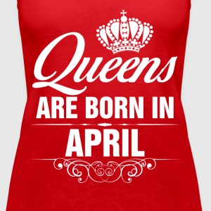 Queens Are Born In April Tshirt  Tanks - Women's Premium Tank Top
