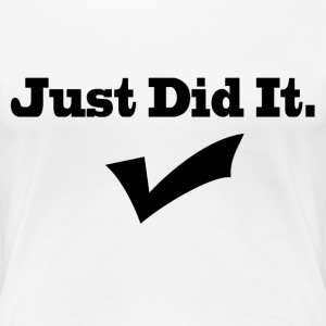 Just Did It. - Women's Premium T-Shirt