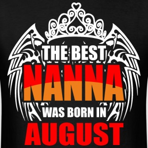 The Best Nanna was Born in August - Men's T-Shirt