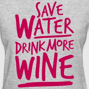 Save Water Drink More Wine - Women's T-shirt - Women's T-Shirt