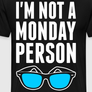 Im Not A Monday Person T-Shirts - Men's Premium T-Shirt