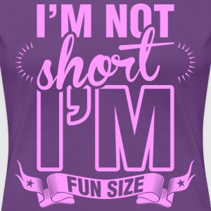 Im Not Short Im Fun Size T-Shirts - Women's Premium T-Shirt