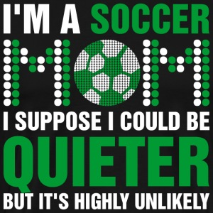 Im A Soccer Mom I Suppose I Could Be Quieter T-Shirts - Men's Premium T-Shirt