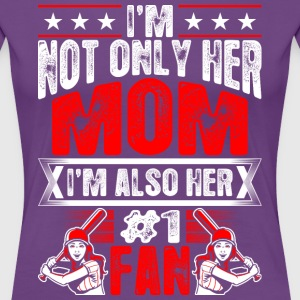 Im Not Only Her Mom Im Also Her No1 Fan Baseball T-Shirts - Women's Premium T-Shirt