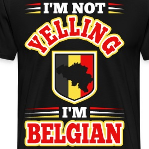 Im Not Yelling Im Belgian T-Shirts - Men's Premium T-Shirt