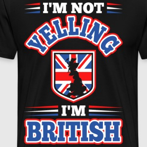 Im Not Yelling Im British T-Shirts - Men's Premium T-Shirt