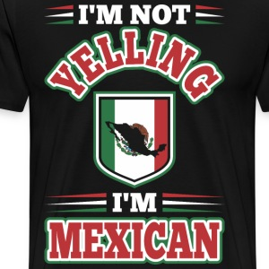 Im Not Yelling Im Mexican T-Shirts - Men's Premium T-Shirt