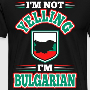 Im Not Yelling Im Bulgarian T-Shirts - Men's Premium T-Shirt