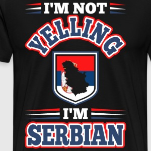 Im Not Yelling Im Serbian T-Shirts - Men's Premium T-Shirt