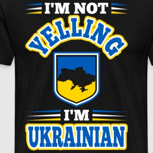 Im Not Yelling Im Ukrainian T-Shirts - Men's Premium T-Shirt