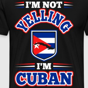 Im Not Yelling Im Cuban T-Shirts - Men's Premium T-Shirt