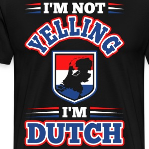 Im Not Yelling Im Dutch T-Shirts - Men's Premium T-Shirt