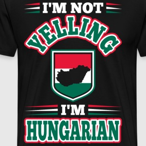 Im Not Yelling Im Hungarian T-Shirts - Men's Premium T-Shirt