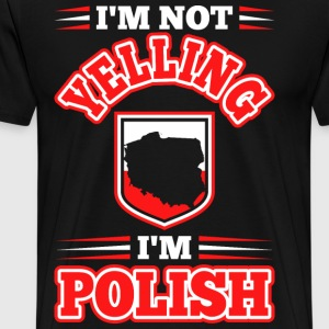 Im Not Yelling Im Polish T-Shirts - Men's Premium T-Shirt