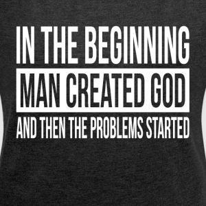 IN THE BEGINNING MAN CREATED GOD T-Shirts - Women's Roll Cuff T-Shirt