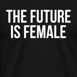 THE FUTURE IS FEMALE T-Shirts - Men's Premium T-Shirt