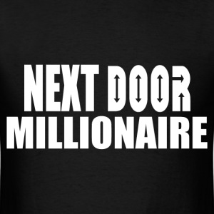 NEXT DOOR MILLIONAIRE T-Shirts - Men's T-Shirt