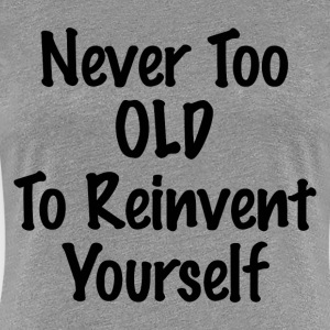 REINVENT YOURSELF T-Shirts - Women's Premium T-Shirt