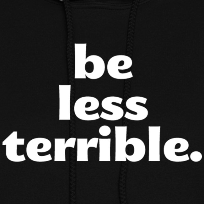 "Women's ""Be Less Terrible"" Hoodie"