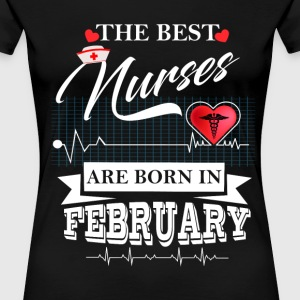 The Best Nurses Are Born In February T-Shirts - Women's Premium T-Shirt