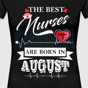 The Best Nurses Are Born In August T-Shirts - Women's Premium T-Shirt