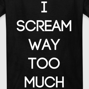 I scream way too much shirt - Kids' T-Shirt