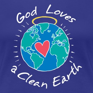 God Loves a Clean Earth - Women's Premium T-Shirt