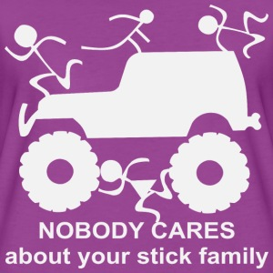 4x4 Nobody Cares About Your Stick Family  - Women's Premium T-Shirt