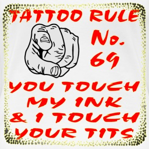 Tattoo Rule No. 69 Touch My Ink I Touch Your Tits - Women's Premium T-Shirt