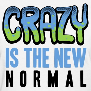 crazy is the new normal T-Shirts - Women's T-Shirt