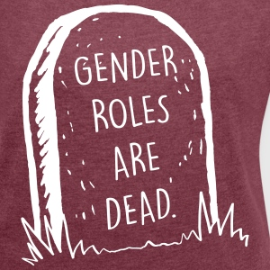 Gender roles are dead T-Shirts - Women´s Roll Cuff T-Shirt