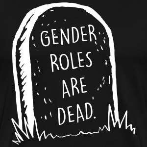 Gender roles are dead T-Shirts - Men's Premium T-Shirt