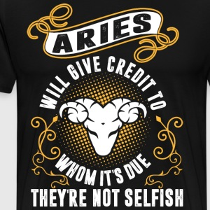 Aries Will Give Credit To Whom Its Due Theyre Not  T-Shirts - Men's Premium T-Shirt