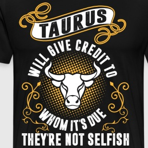 Taurus Will Give Credit To Whom Its Due Theyre Not T-Shirts - Men's Premium T-Shirt