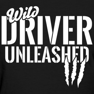 wild driver unleashed T-Shirts - Women's T-Shirt