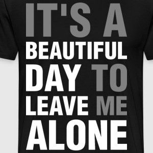 Its A Beautiful Day To Leave Me Alone T-Shirts - Men's Premium T-Shirt