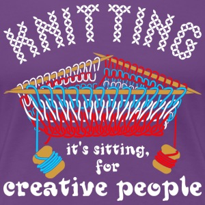 Knitting Its Sitting For Creative People T-Shirts - Women's Premium T-Shirt