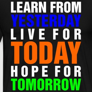 Learn From Yesterday Live For Today Hope For Tomor T-Shirts - Men's Premium T-Shirt