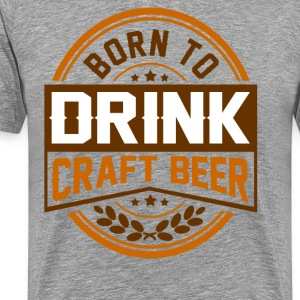 born to drink 12.png T-Shirts - Men's Premium T-Shirt