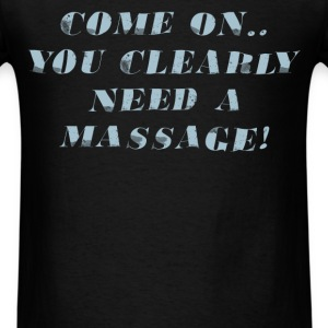 Massage Therapist - Come on.. You clearly need a m - Men's T-Shirt