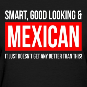 SMART, GOOD LOOKING AND MEXICAN T-Shirts - Women's T-Shirt