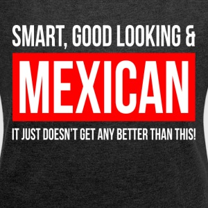 SMART, GOOD LOOKING AND MEXICAN T-Shirts - Women´s Roll Cuff T-Shirt