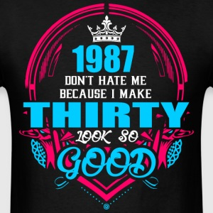 1987 Don't hate me Because I make Thirty Look So G - Men's T-Shirt