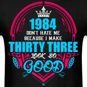 1984 Don't hate me Because I make Thirty Three Loo - Men's T-Shirt