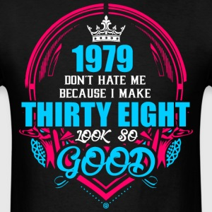 1979 Don't hate me Because I make Thirty Eight Loo - Men's T-Shirt