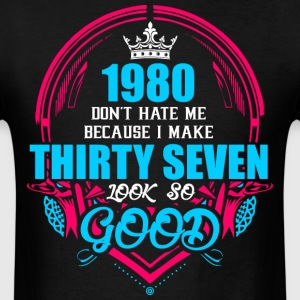 1980 Don't hate me Because I make Thirty Seven Loo - Men's T-Shirt