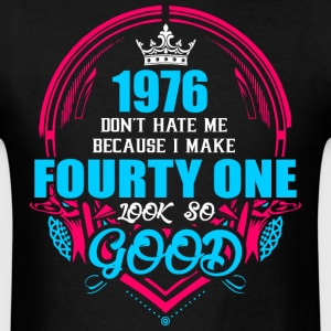 1976 Don't hate me Because I make Fourty One Look  - Men's T-Shirt